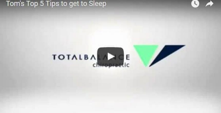 Tom's Top 5 Tips To Get To Sleep Total Balance Chiropractic