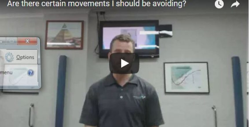 Are there certain movements I should be avoiding?