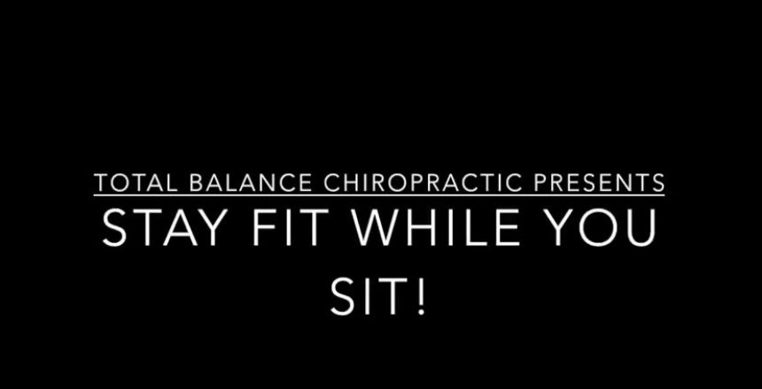 Stay Fit While You Sit! Total Balance Chiropractic