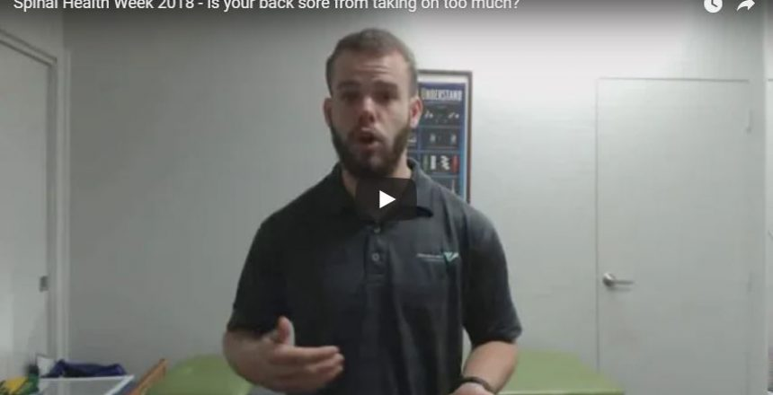 Spinal Health Week 2018 - Is your back sore from taking on too much?